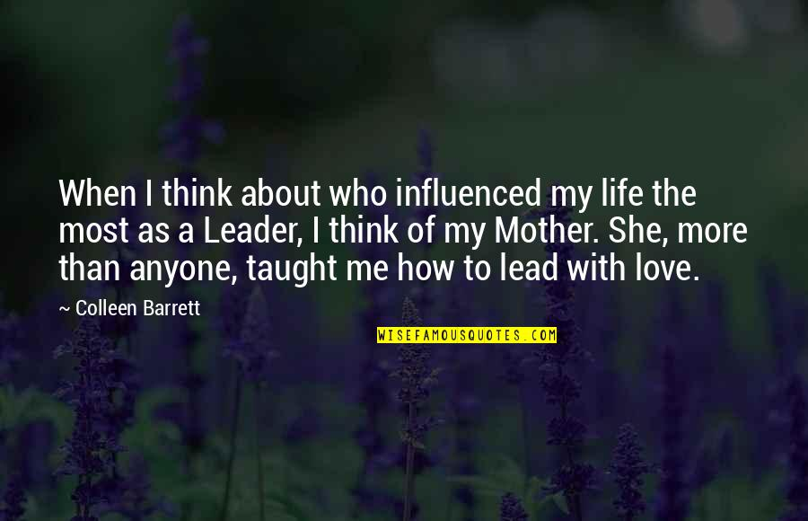 How To Love Me Quotes By Colleen Barrett: When I think about who influenced my life