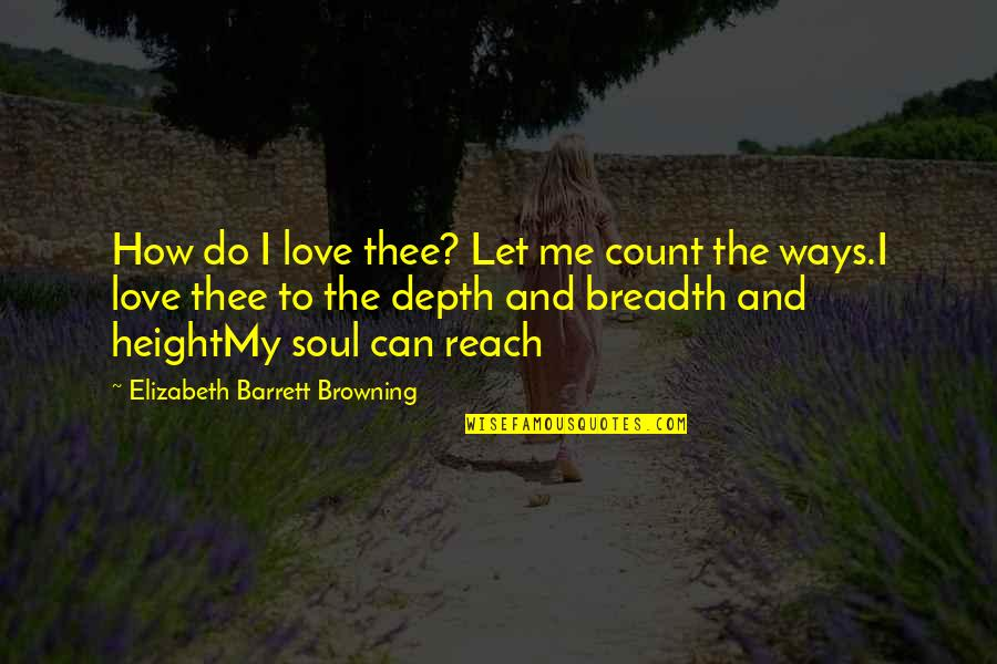 How To Love Me Quotes By Elizabeth Barrett Browning: How do I love thee? Let me count