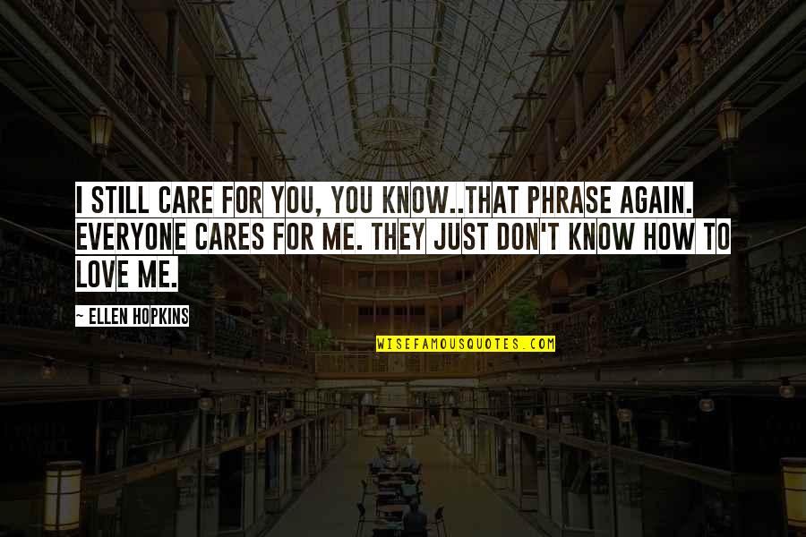 How To Love Me Quotes By Ellen Hopkins: I still care for you, you know..That phrase