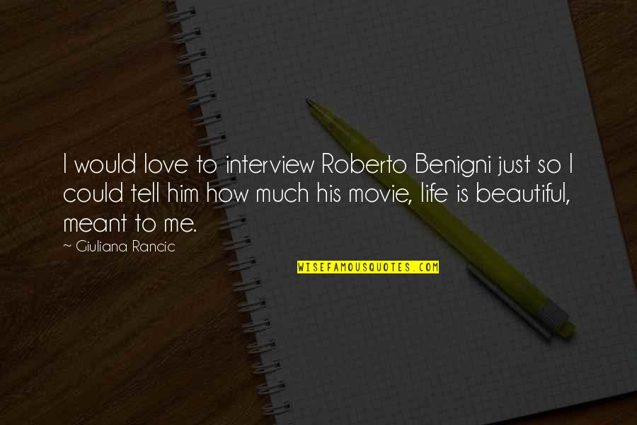 How To Love Me Quotes By Giuliana Rancic: I would love to interview Roberto Benigni just