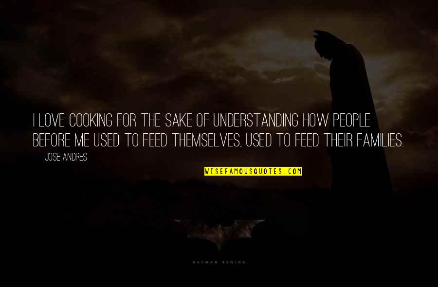 How To Love Me Quotes By Jose Andres: I love cooking for the sake of understanding