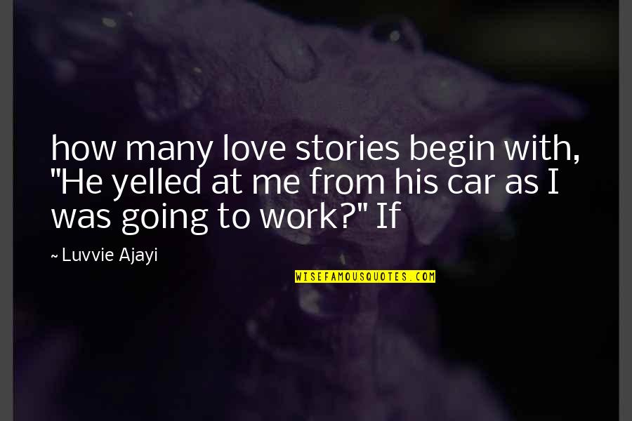 "How To Love Me Quotes By Luvvie Ajayi: how many love stories begin with, ""He yelled"