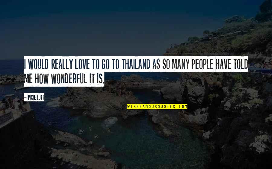 How To Love Me Quotes By Pixie Lott: I would really love to go to Thailand