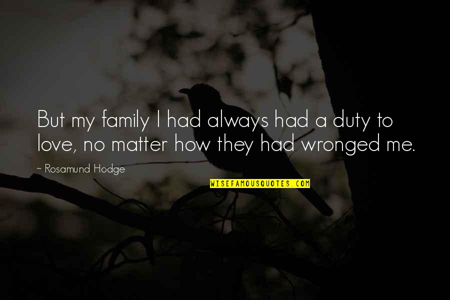 How To Love Me Quotes By Rosamund Hodge: But my family I had always had a