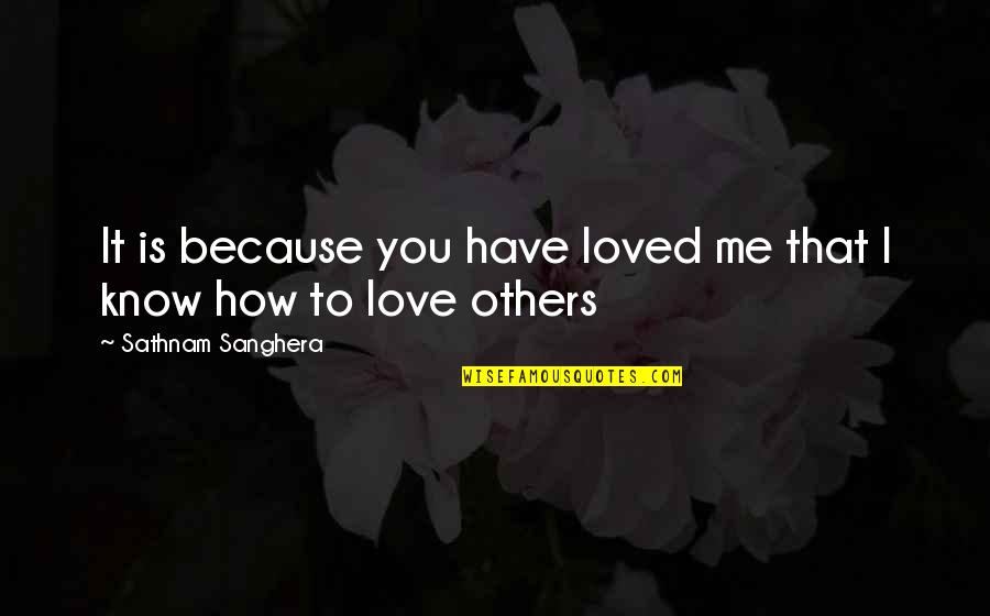 How To Love Me Quotes By Sathnam Sanghera: It is because you have loved me that