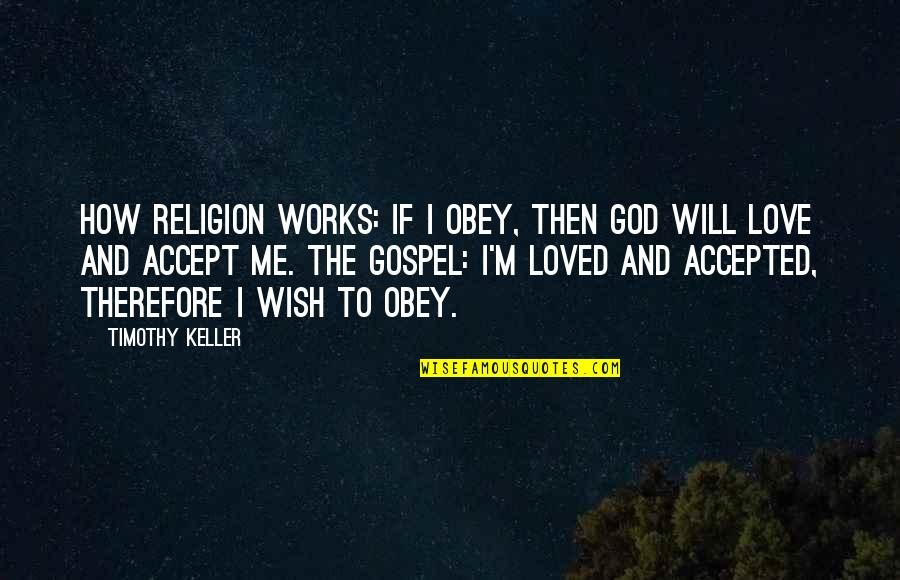 How To Love Me Quotes By Timothy Keller: How Religion Works: If I obey, then God