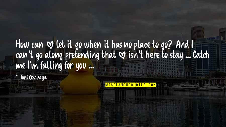 How To Love Me Quotes By Toni Gonzaga: How can love let it go when it