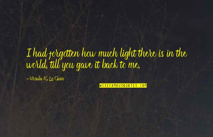 How To Love Me Quotes By Ursula K. Le Guin: I had forgotten how much light there is