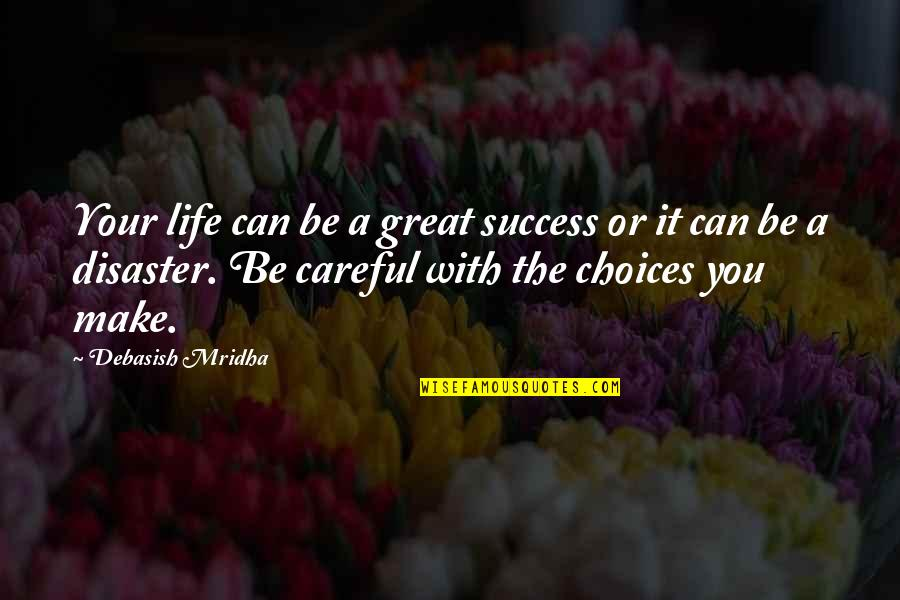 How To Success In Life Quotes By Debasish Mridha: Your life can be a great success or