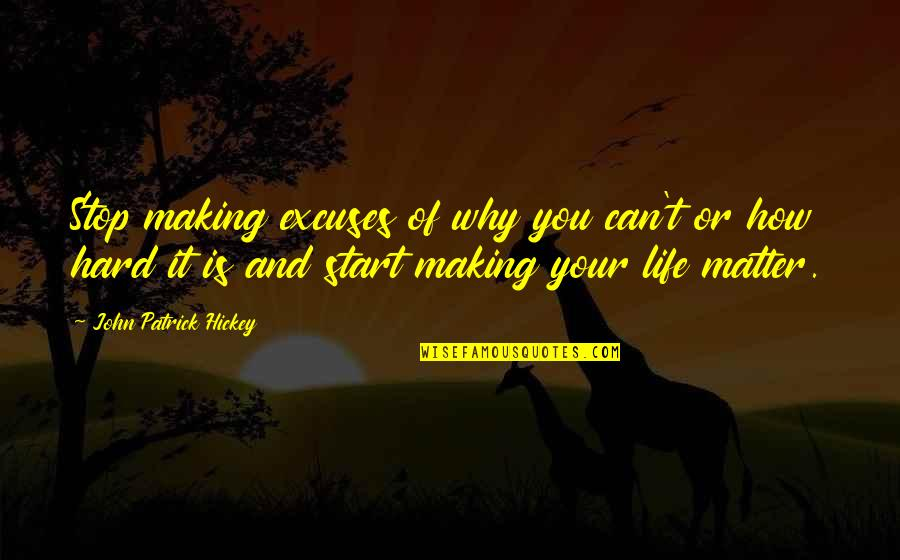 How To Success In Life Quotes By John Patrick Hickey: Stop making excuses of why you can't or