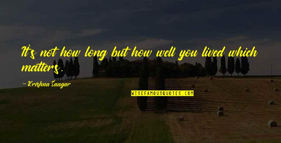 How To Success In Life Quotes By Krishna Saagar: It's not how long but how well you