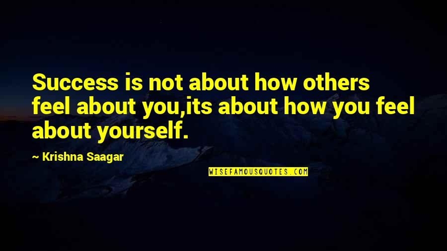 How To Success In Life Quotes By Krishna Saagar: Success is not about how others feel about