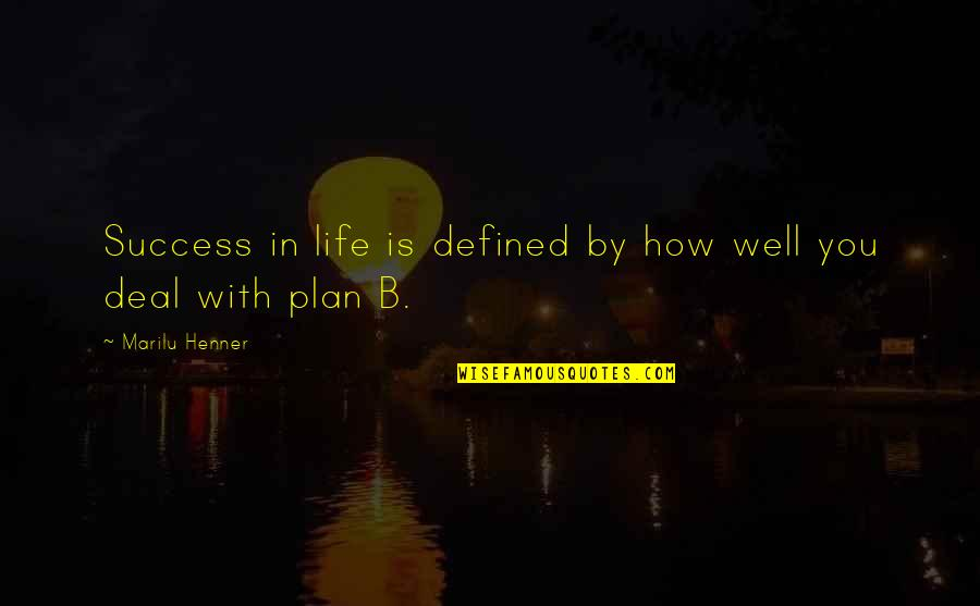 How To Success In Life Quotes By Marilu Henner: Success in life is defined by how well