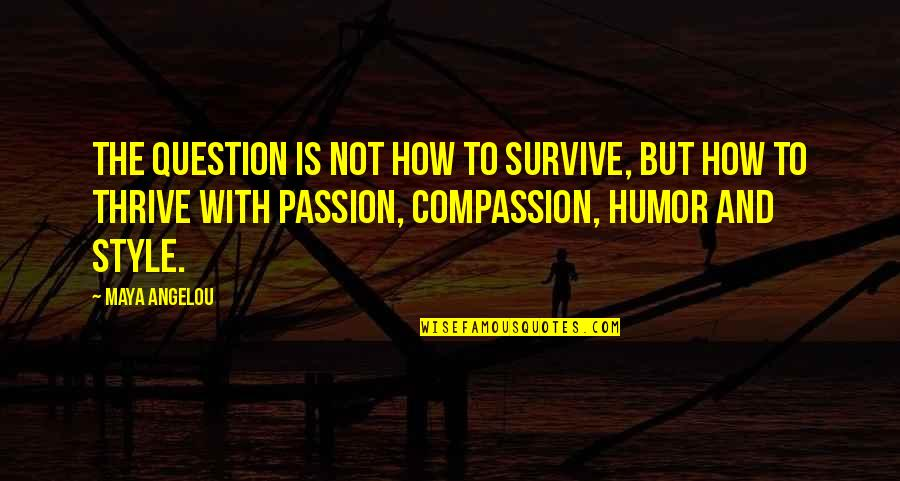 How To Success In Life Quotes By Maya Angelou: The question is not how to survive, but