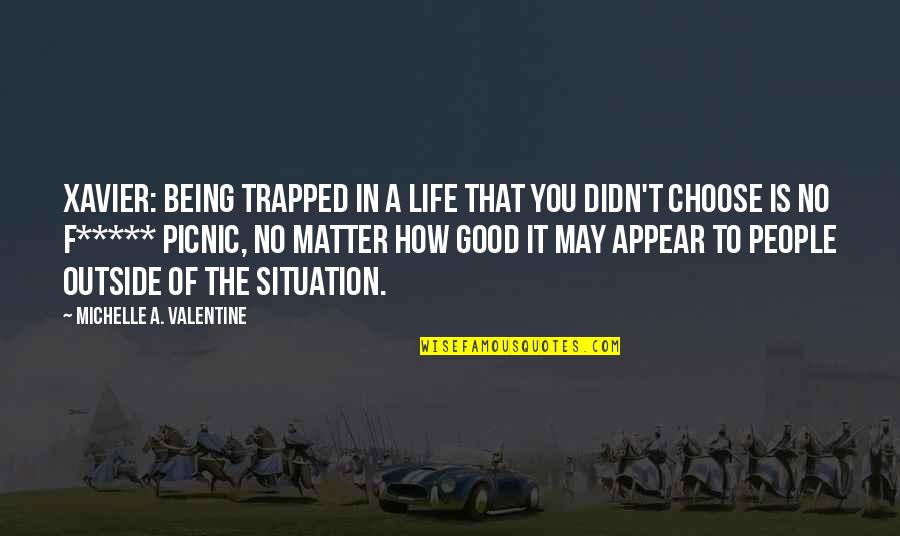 How To Success In Life Quotes By Michelle A. Valentine: XAVIER: Being trapped in a life that you
