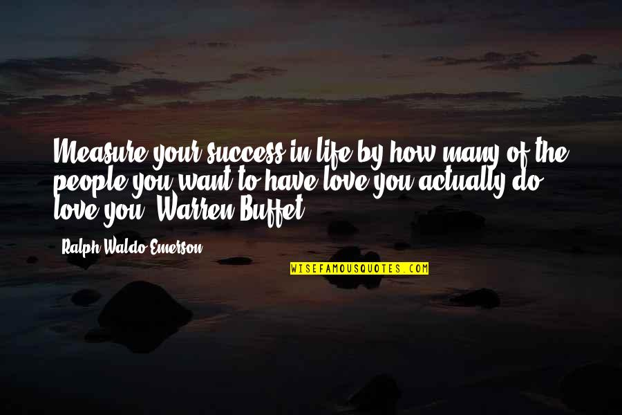 How To Success In Life Quotes By Ralph Waldo Emerson: Measure your success in life by how many