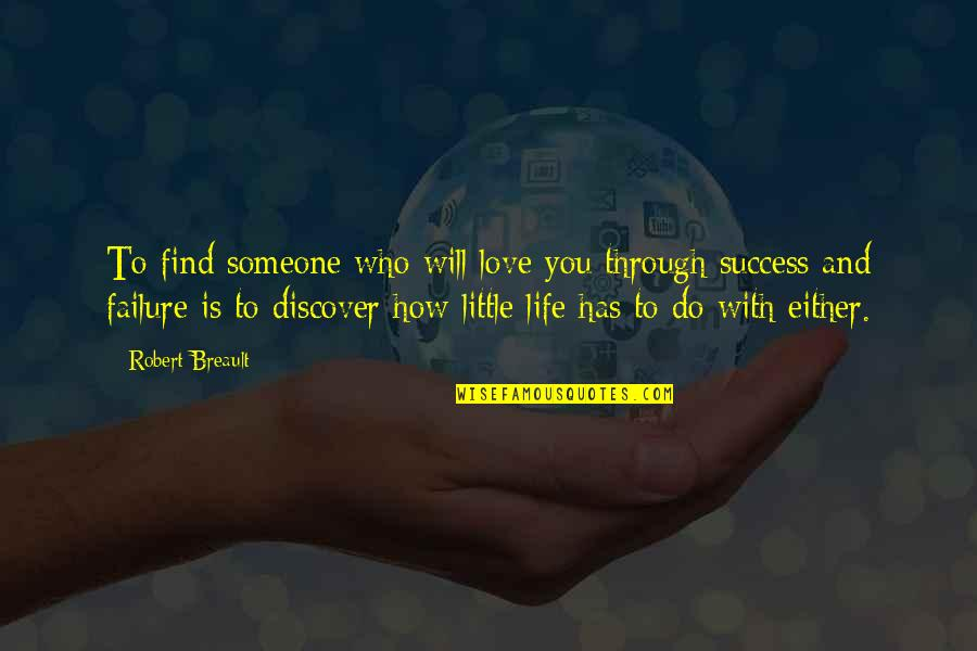 How To Success In Life Quotes By Robert Breault: To find someone who will love you through