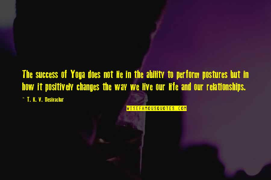 How To Success In Life Quotes By T. K. V. Desikachar: The success of Yoga does not lie in