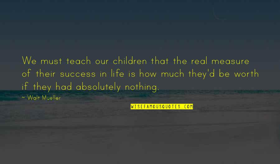 How To Success In Life Quotes By Walt Mueller: We must teach our children that the real