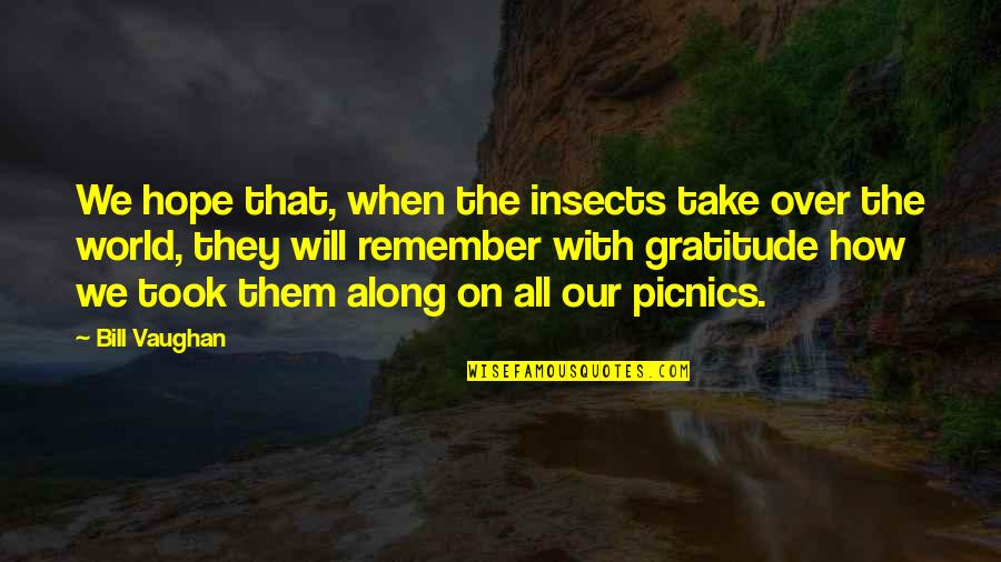 How To Take Over The World Quotes By Bill Vaughan: We hope that, when the insects take over
