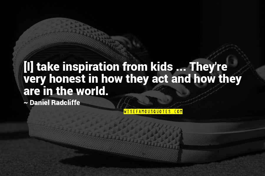 How To Take Over The World Quotes By Daniel Radcliffe: [I] take inspiration from kids ... They're very