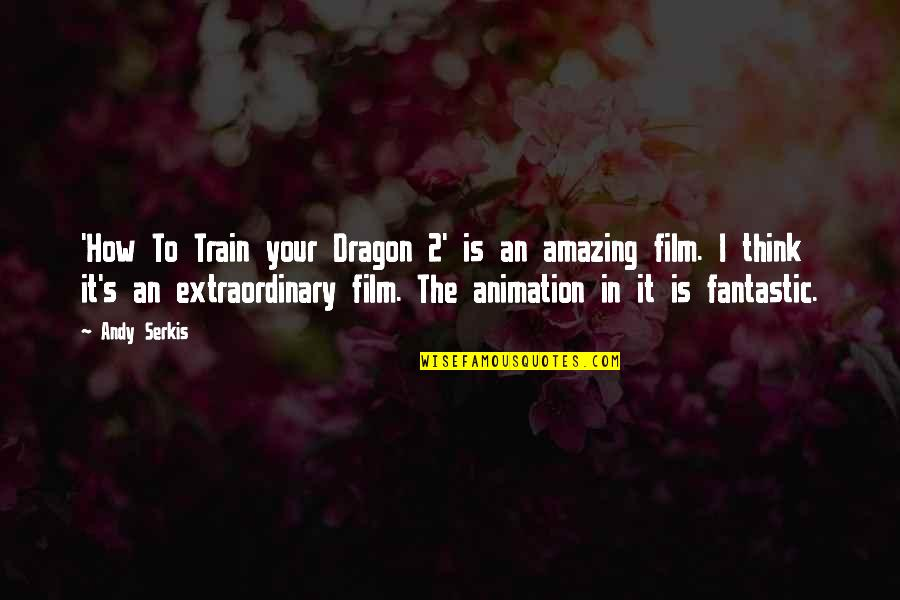 How To Train Your Dragon Quotes By Andy Serkis: 'How To Train your Dragon 2' is an