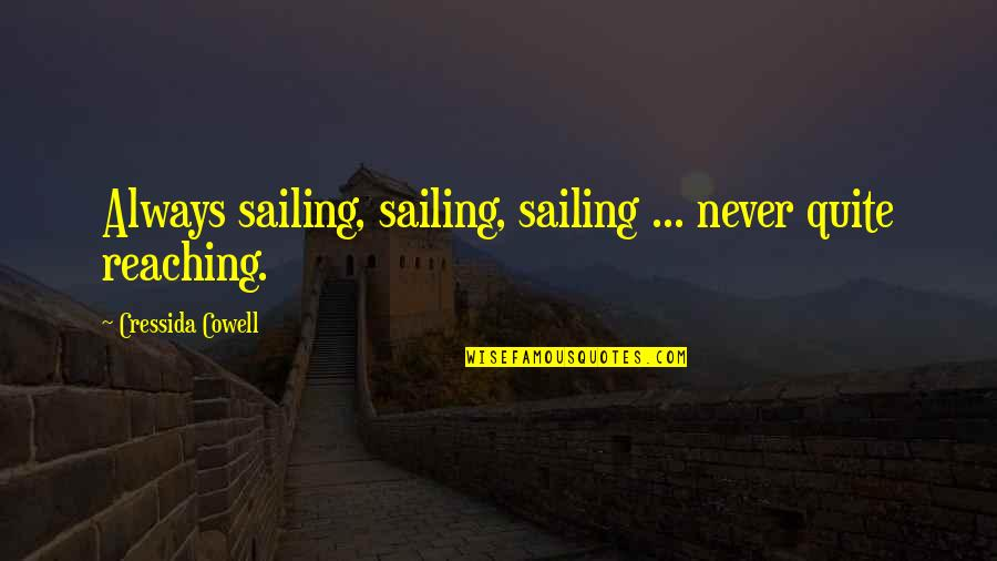 How To Train Your Dragon Quotes By Cressida Cowell: Always sailing, sailing, sailing ... never quite reaching.