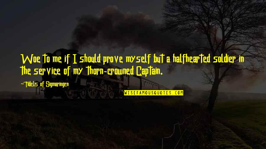 How To Train Your Dragon Quotes By Fidelis Of Sigmaringen: Woe to me if I should prove myself