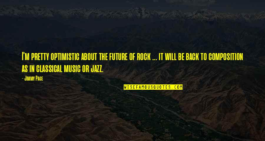 How To Train Your Dragon Quotes By Jimmy Page: I'm pretty optimistic about the future of rock