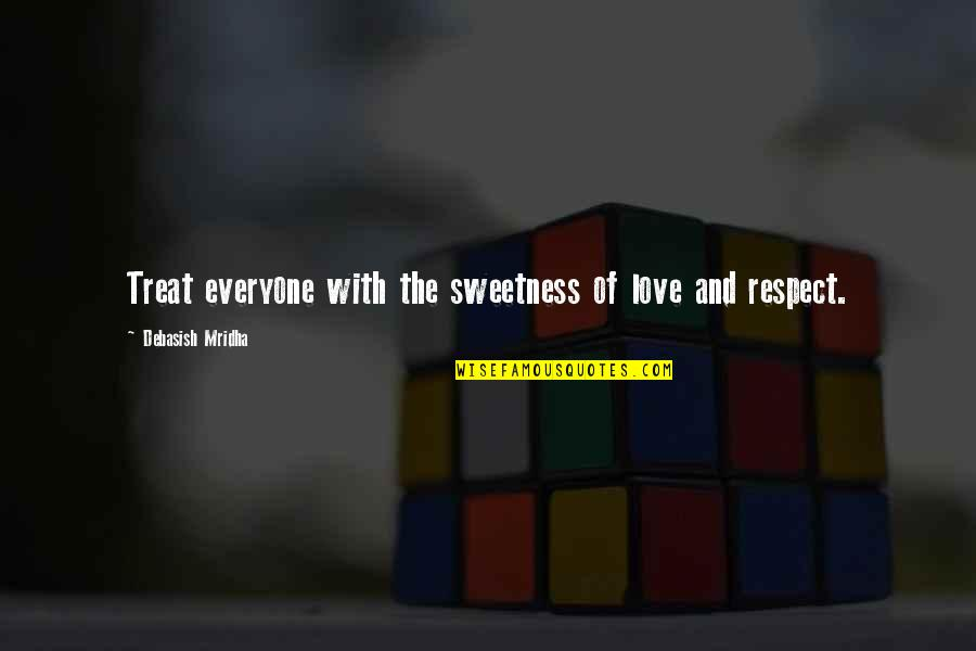 How To Treat Others Quotes By Debasish Mridha: Treat everyone with the sweetness of love and
