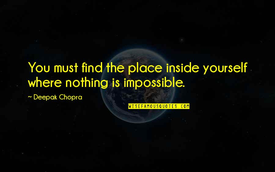 How To Treat Others Quotes By Deepak Chopra: You must find the place inside yourself where