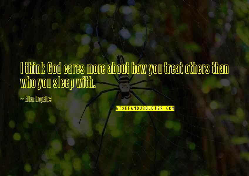 How To Treat Others Quotes By Ellen Hopkins: I think God cares more about how you