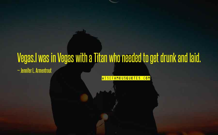 How To Treat Others Quotes By Jennifer L. Armentrout: Vegas.I was in Vegas with a Titan who
