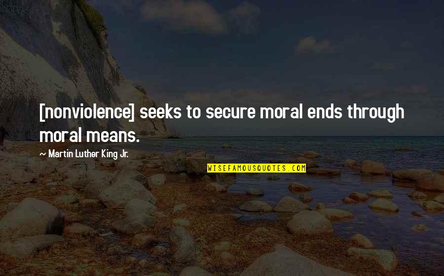 How To Treat Others Quotes By Martin Luther King Jr.: [nonviolence] seeks to secure moral ends through moral