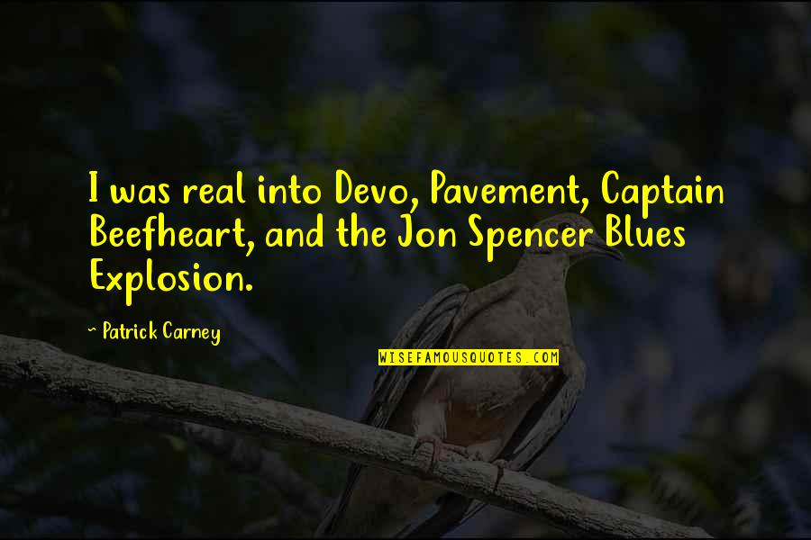 How To Treat Others Quotes By Patrick Carney: I was real into Devo, Pavement, Captain Beefheart,