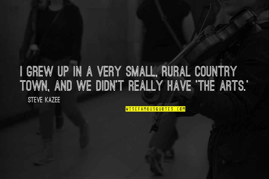 How To Treat Others Quotes By Steve Kazee: I grew up in a very small, rural