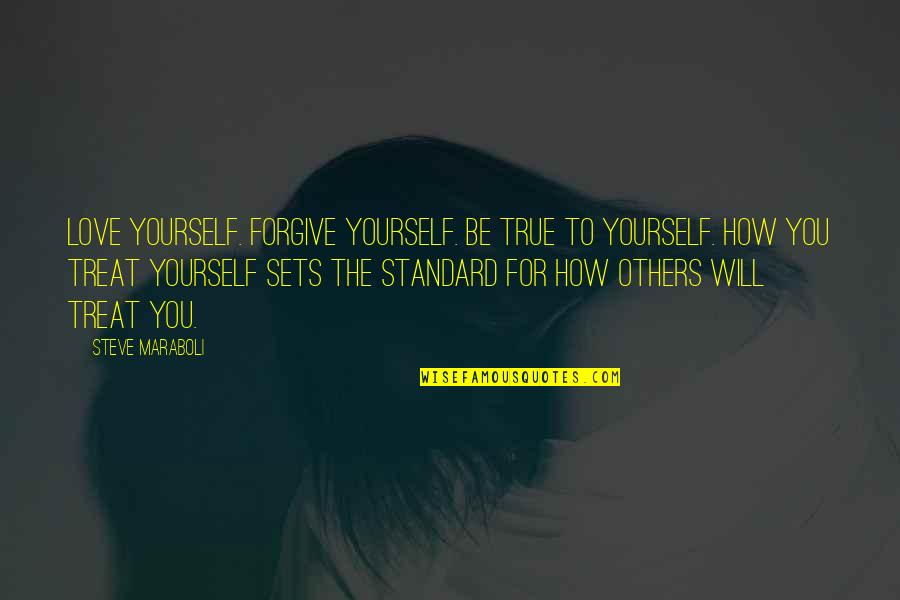 How To Treat Others Quotes By Steve Maraboli: Love yourself. Forgive yourself. Be true to yourself.
