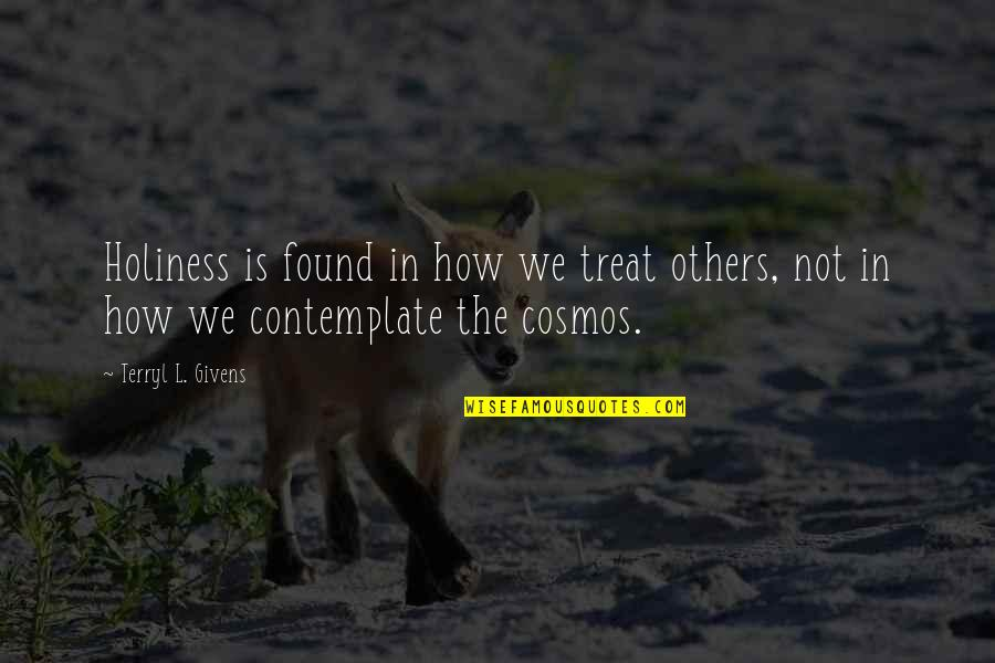 How To Treat Others Quotes By Terryl L. Givens: Holiness is found in how we treat others,