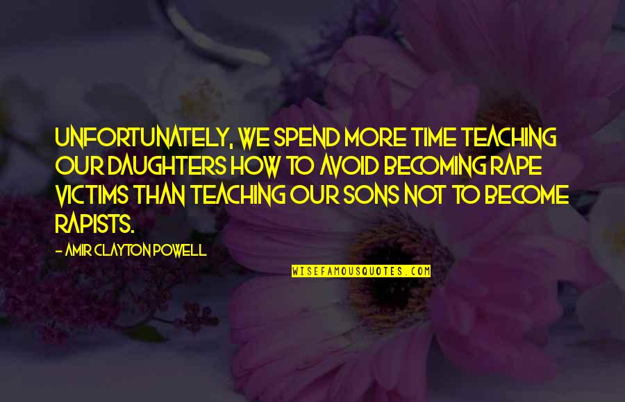 How We Spend Our Time Quotes By Amir Clayton Powell: Unfortunately, we spend more time teaching our daughters