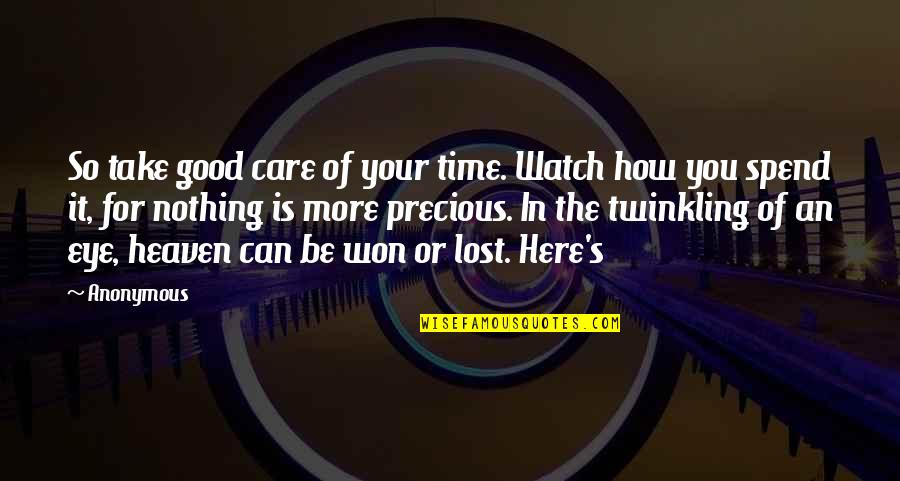 How We Spend Our Time Quotes By Anonymous: So take good care of your time. Watch
