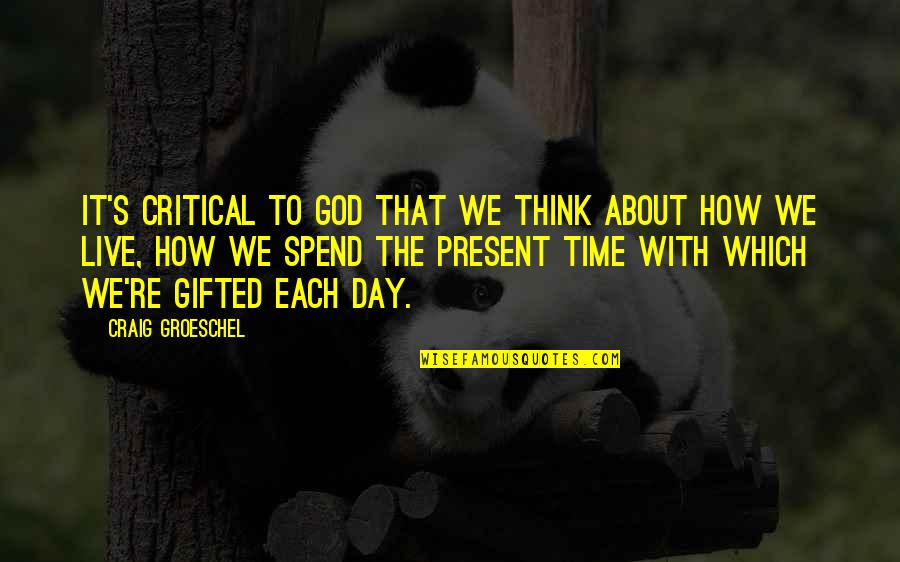 How We Spend Our Time Quotes By Craig Groeschel: It's critical to God that we think about