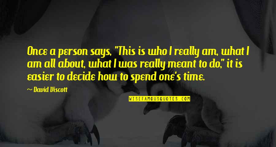 """How We Spend Our Time Quotes By David Viscott: Once a person says, """"This is who I"""