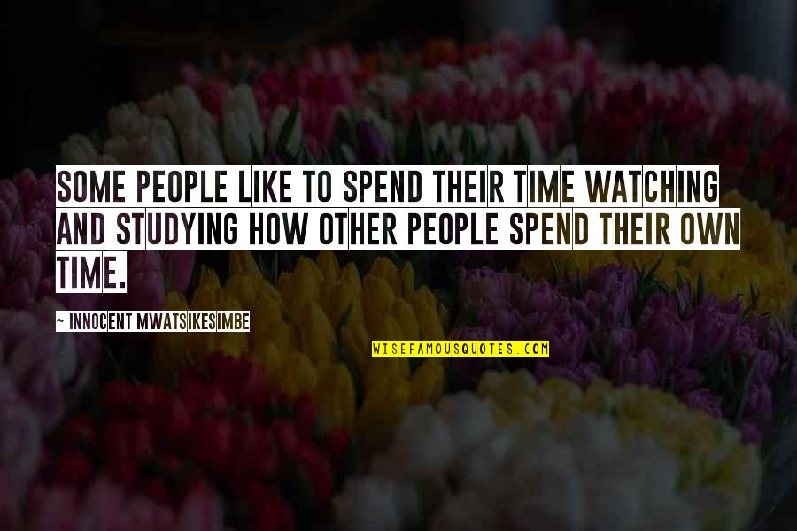 How We Spend Our Time Quotes By Innocent Mwatsikesimbe: Some people like to spend their time watching