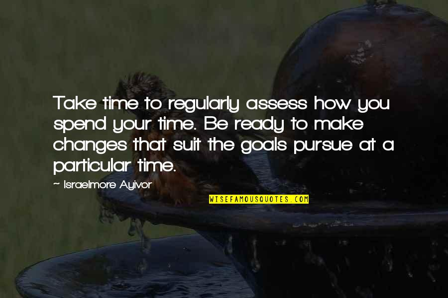 How We Spend Our Time Quotes By Israelmore Ayivor: Take time to regularly assess how you spend