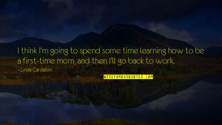 How We Spend Our Time Quotes By Linda Cardellini: I think I'm going to spend some time