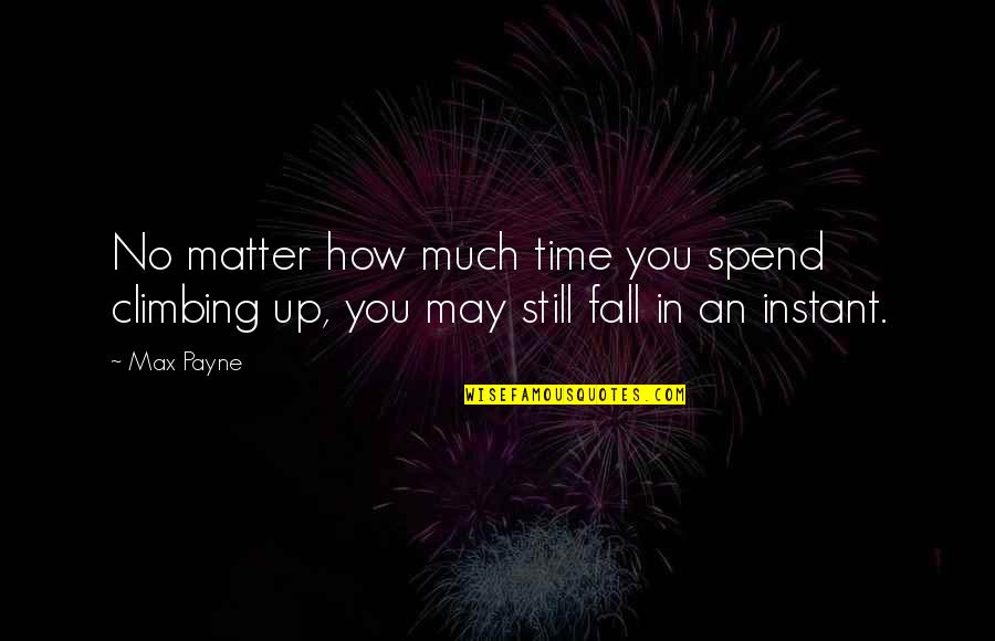 How We Spend Our Time Quotes By Max Payne: No matter how much time you spend climbing