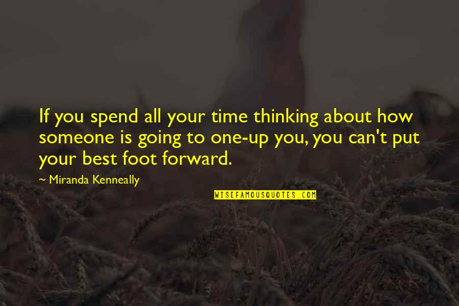 How We Spend Our Time Quotes By Miranda Kenneally: If you spend all your time thinking about