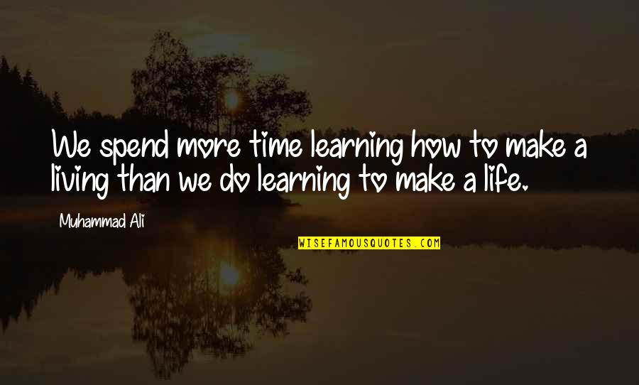 How We Spend Our Time Quotes By Muhammad Ali: We spend more time learning how to make