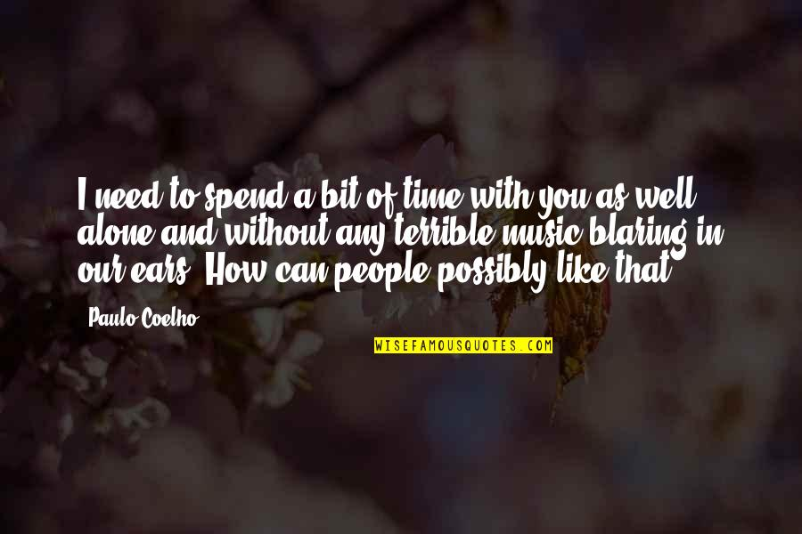 How We Spend Our Time Quotes By Paulo Coelho: I need to spend a bit of time