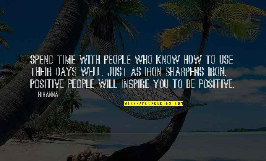How We Spend Our Time Quotes By Rihanna: Spend time with people who know how to